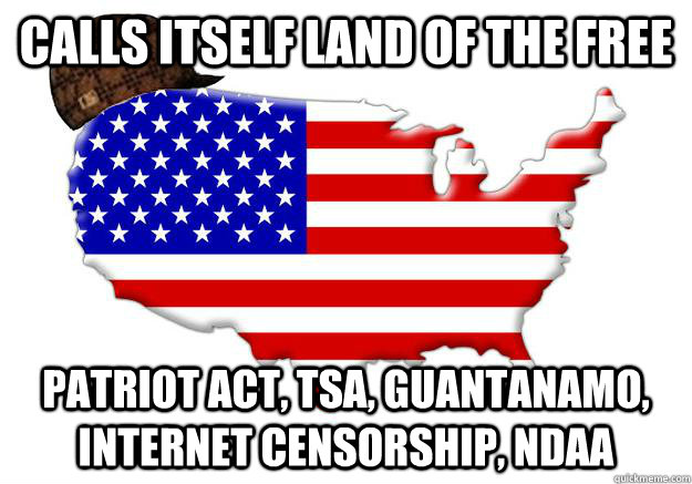 calls itself land of the free patriot act tsa guantanamo  - Scumbag america