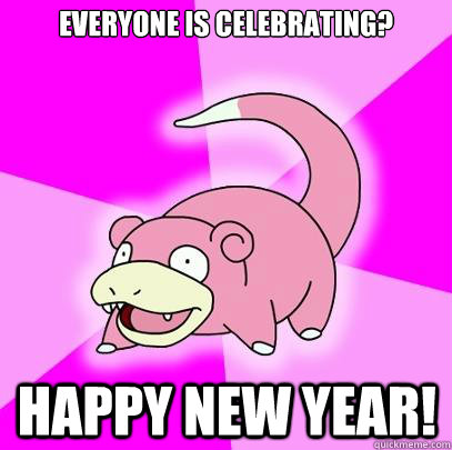 everyone is celebrating happy new year - Slowpoke