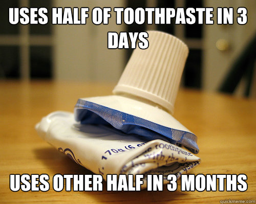 uses half of toothpaste in 3 days uses other half in 3 month - toothpaste