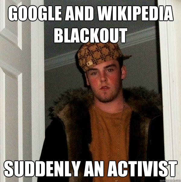 google and wikipedia blackout suddenly an activist - Scumbag Steve