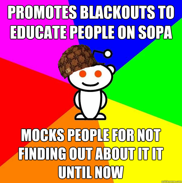 promotes blackouts to educate people on sopa mocks people fo - Scumbag Redditor