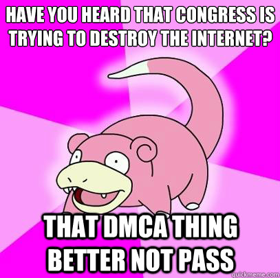 have you heard that congress is trying to destroy the intern - Slowpoke