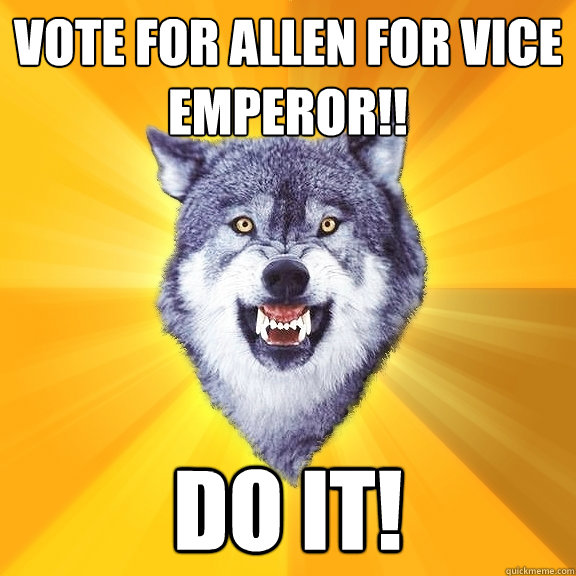 vote for allen for vice emperor do it - Courage Wolf