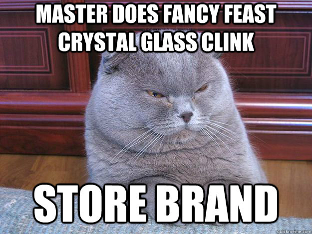 master does fancy feast crystal glass clink store brand - Grumpy Cat