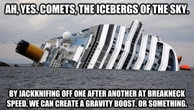 ah yes comets the icebergs of the sky by jackknifing off - CostaConcordia