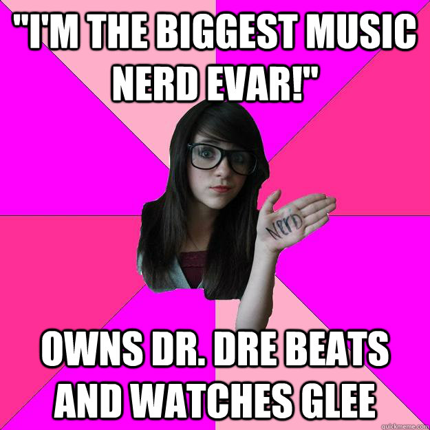 im the biggest music nerd evar owns dr dre beats and wa - Idiot Nerd Girl
