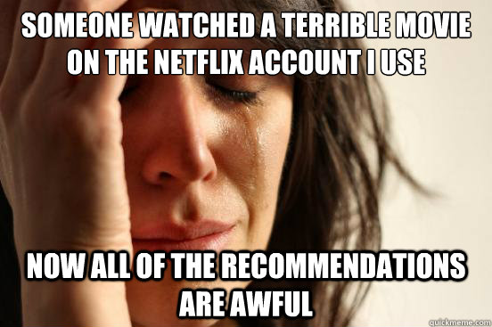 someone watched a terrible movie on the netflix account i us - First World Problems