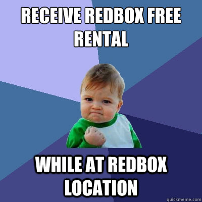 receive redbox free rental while at redbox location - Success Kid