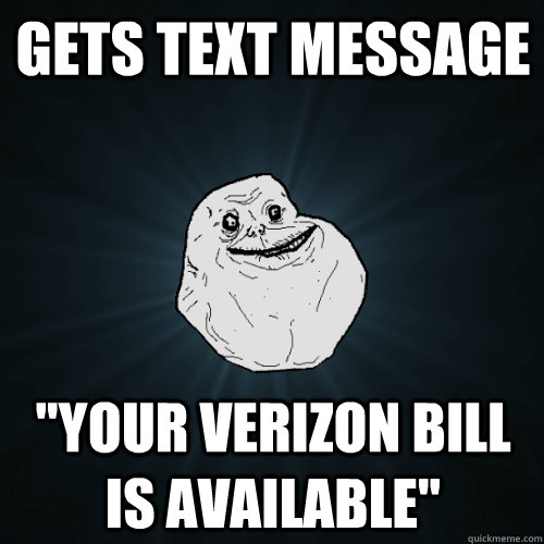 gets text message your verizon bill is available - Forever Alone