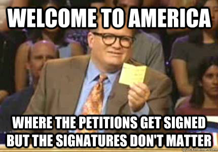 welcome to america where the petitions get signed but the si - Whose Line
