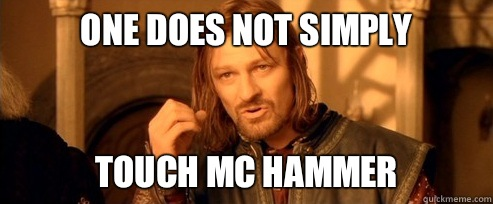 One does not simply Touch MC Hammer - One Does Not Simply