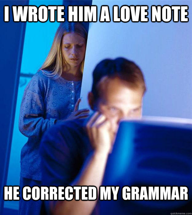 i wrote him a love note he corrected my grammar - Redditors Wife