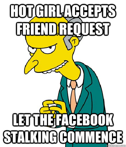 hot girl accepts friend request let the facebook stalking co - Scheming Burns