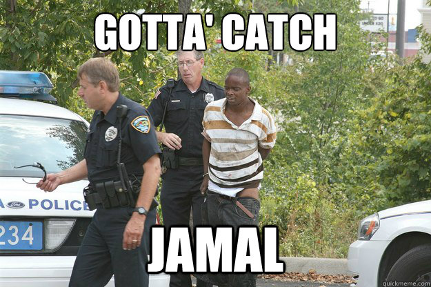 gotta catch jamal - Cops