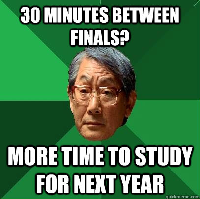 30 minutes between finals more time to study for next year - High Expectations Asian Father
