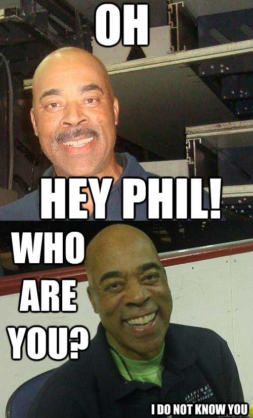 oh hey phil who are you i do not know you - beforeafter phil