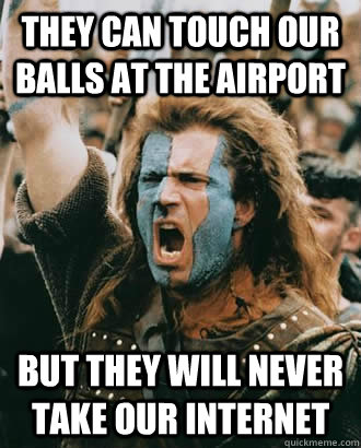 they can touch our balls at the airport but they will never  - SOPA Opposer