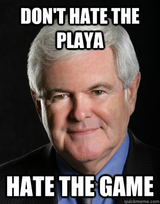 dont hate the playa hate the game - Meet Newt from Newt.org