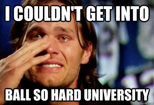 Crying Tom Brady I Couldnt Get Into Ball So Hard University
