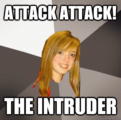 attack attack the intruder - Musically Oblivious 8th Grader