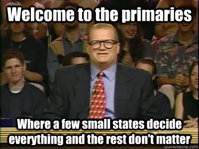 welcome to the primaries where a few small states decide eve - Its time to play drew carey