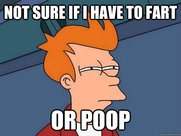 not sure if i have to fart or poop - Futurama Fry