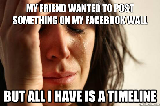my friend wanted to post something on my facebook wall but a - First World Problems