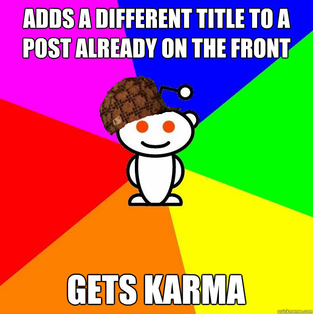 adds a different title to a post already on the front page g - Scumbag Redditor