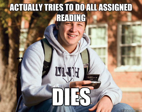actually tries to do all assigned reading dies - College Freshman