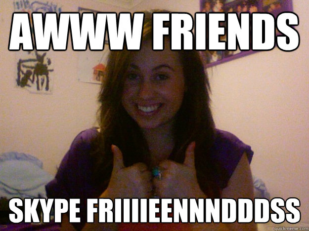 awww friends skype friiiieennndddss - friends