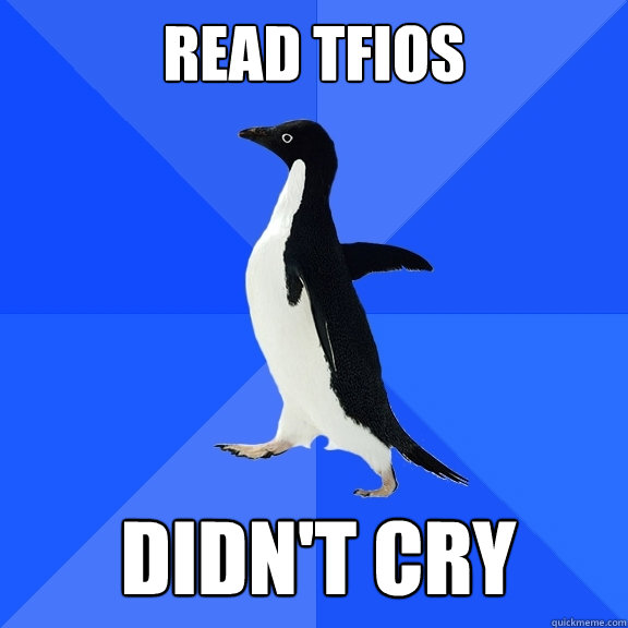 read tfios didnt cry caption 5 goes here - Socially Awkward Penguin