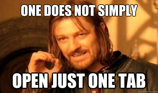 one does not simply open just one tab - Boromir