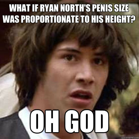what if ryan norths penis size was proportionate to his hei - conspiracy keanu