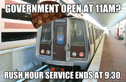 government open at 11am rush hour service ends at 930 - Scumbag WMATA