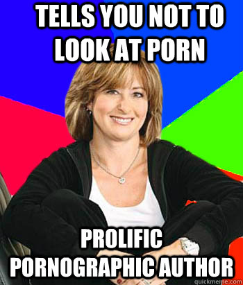 tells you not to look at porn prolific pornographic author - Sheltering Suburban Mom
