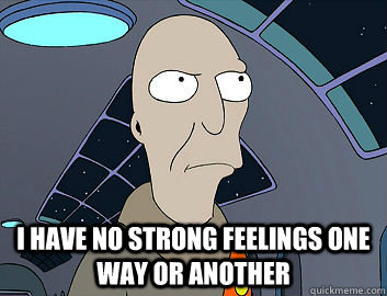 i have no strong feelings one way or another - Futurama Neutral Planet
