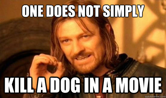 one does not simply kill a dog in a movie - Boromir