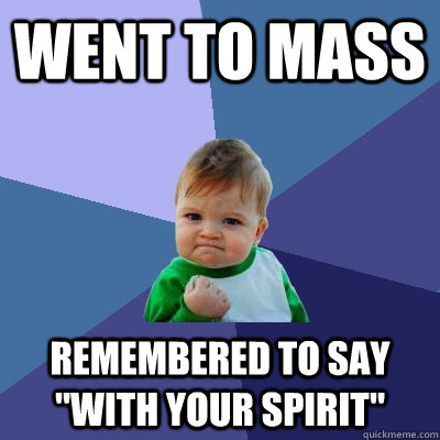went to mass remembered to say with your spirit - Success Kid