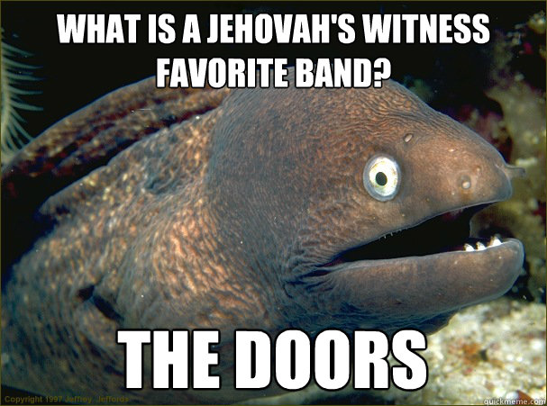 what is a jehovahs witness favorite band the doors - Bad Joke Eel