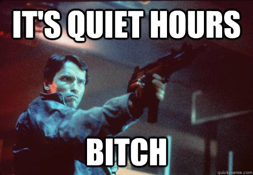its quiet hours bitch - RA Arnold