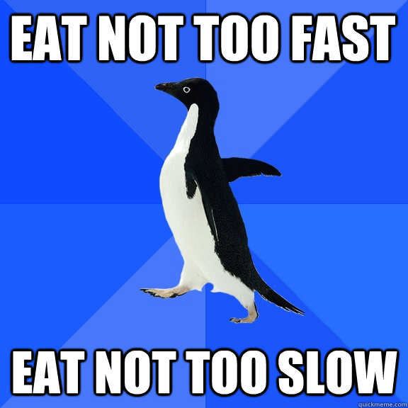 eat not too fast eat not too slow - Eating with peoples