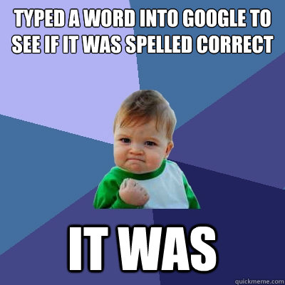 typed a word into google to see if it was spelled correct it - Success Kid