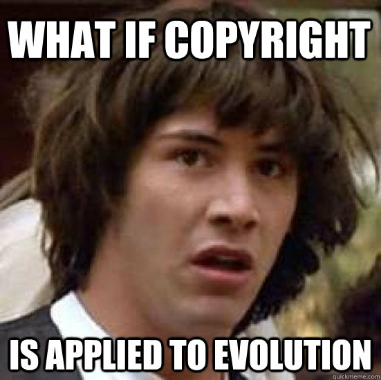 what if copyright is applied to evolution - conspiracy keanu