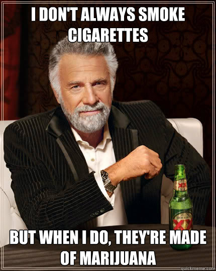 i dont always smoke cigarettes but when i do theyre made  - Dos Equis man