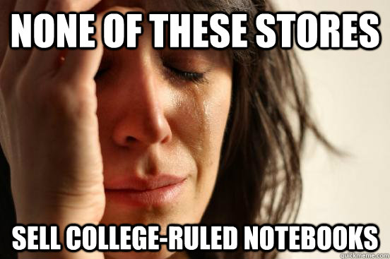 none of these stores sell collegeruled notebooks - First World Problems