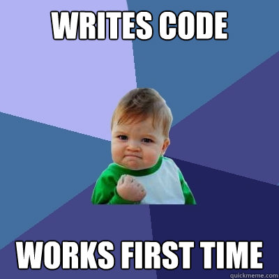 writes code works first time - Success Kid