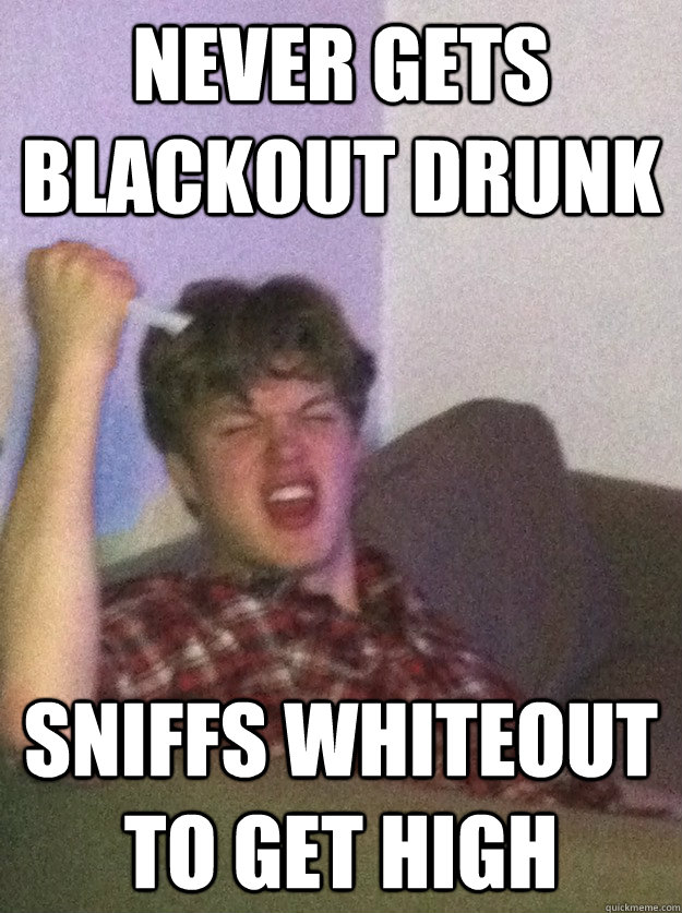 never gets blackout drunk sniffs whiteout to get high - subconsciously racist russell