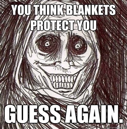 you think blankets protect you guess again - Horrifying Houseguest