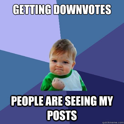 getting downvotes people are seeing my posts - Success Kid