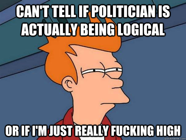 cant tell if politician is actually being logical or if im - Futurama Fry